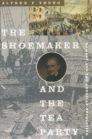 shoemaker and the tea party essay Day after day, hewes and his fellow laborers bristled at the spectacle of high-handed british troops on boston streets, young explains in the shoemaker and the tea party finally, they took.