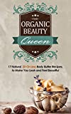 Body Butter Recipes: The Organic Beauty Queen: 17 Natural, $5-Or-Less Body Butter Recipes to Make You Look and Feel Beautiful