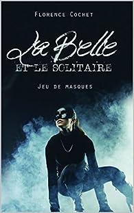 La Belle et le Solitaire: Jeu de masques par Cochet