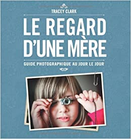 Livres pour apprendre la photographie, le regard d'une mère, tracey clark,