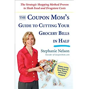 The Coupon Mom's Guide to Cutting Your Grocery Bills in Half: The Strategic Shopping Method Proven to Slash Food and Drugstore Costs