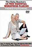 The Baby Boomers 10 Free Essential WordPress Plugins DVD Video Tutorial