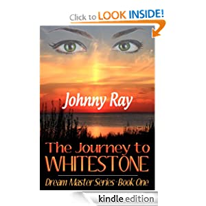 THE JOURNEY TO WHITESTONE, A PARANORMAL ROMANCE (THE DREAM MASTER SERIES--BOOK ONE)