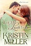 Let Me Love You (Blue Lake Series, Book 4)