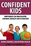 Confident Kids: How Parents Can Raise Positive, Confident, Resilient and Focused Kids (The Parenting Trap)