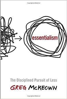 Essentialism: The Disciplined Pursuit of Less: Greg