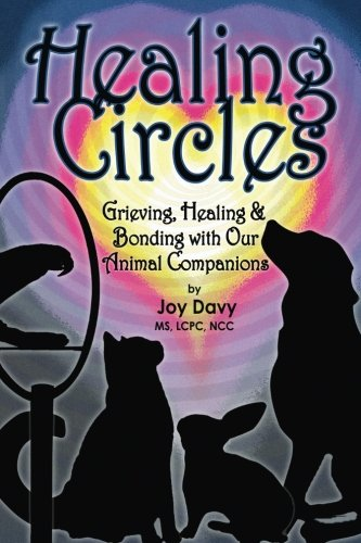 Healing Circles: Grieving, Healing and Bonding with Our Animal Companions