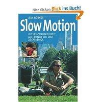 Slow Motion : in 730 Tagen um die Welt mit Fahrrad, Zelt und Zeichenblock / Jens Hübner