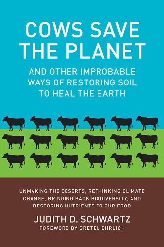 Cows Save the Planet: And Other Improbable Ways of Restoring Soil to Heal the Earth