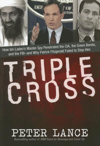 Triple Cross: How bin Laden's Master Spy Penetrated the CIA, the Green Berets, and the FBI–and Why Patrick Fitzgerald Failed to Stop Him