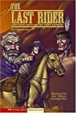The Last Rider: The Final Days of the Pony Express (Graphic Flash Graphic Novels) Gunderson, J., Woodman and Ned