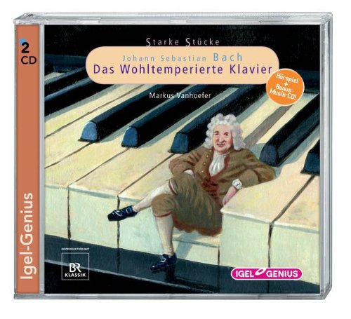 Starke Stücke - Johann Sebastian Bach - Das Wohltemperierte Klavier (Igel Genius)