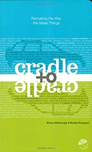 "Cover of ""Cradle to Cradle: Remaking the ..."