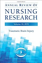Annual Review of Nursing Research, Volume 33, 2015: Traumatic Brain Injury