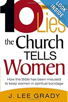 Ten Lies The Church Tells Women - Rev: How the Bible has been misused to keep women in spiritual bondage J. Lee Grady