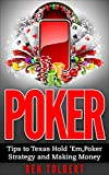 Poker: Tips to Texas Hold 'Em, Poker Strategy and Making Money