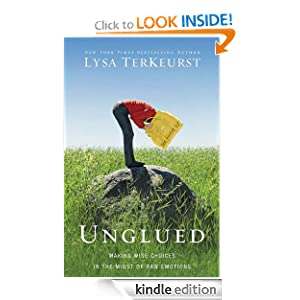 Unglued: Making Wise Choices in the Midst of Raw Emotions Lysa TerKeurst [Kindle Edition]
