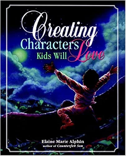 Creating Characters Kids Will Love by Elaine Marie Alphin