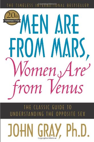 Men Are from Mars, Women Are from Venus: The Classic Guide to Understanding the Opposite Sex: John Gray: 9780060574215: Amazon.com: Books