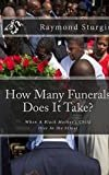 How Many Funerals Does It Take?------------COMING SOON!: Black America's Struggle to Keep their Young Men and Women Dying from Violence