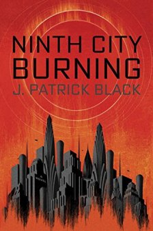 Ninth City Burning by J. Patrick Black| wearewordnerds.com