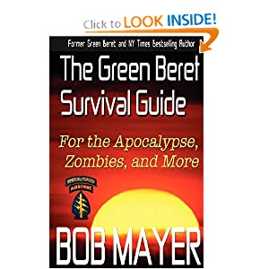 The Green Beret Survival Guide: for the Apocalypse, Zombies, and More (Volume 1)