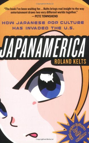Japanamerica: How Japanese Pop Culture Has Invaded the U.S.