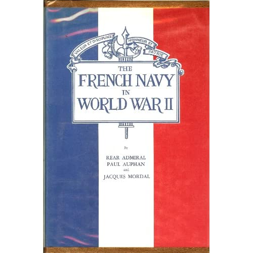 The French Navy in World War II Paul Auphan, Jacques Mordal, A. C. J. Sabalot and H. Kent Hewitt