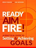 Ready Aim Fire!: A Practical Guide To Setting And Achieving Goals (Beyond The To Do List Book 1)