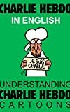 CHARLIE HEBDO in English: Je suis Charlie. Understanding Charlie Hebdo Cartoons.