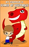 My Dinosaur is Scared of Vegetables (Fun Rhyming Children's Books)