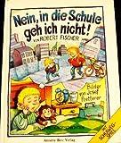 Nein, in die Schule geh ich nicht - Bunte Bildergeschichten für jüngste Leser ... mit Schulweg-Spiel [Text in Großdruck]