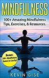 Mindfulness: 100+ Amazing Mindfulness Tips, Exercises & Resources. Bonus: 200+ Mindfulness Quotes to Live By! (Mindfulness for Beginner's, Mindfulness Meditation, Anxiety & Mindfulness)
