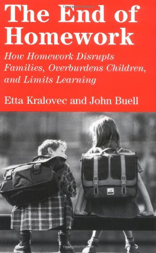 The End of Homework: How Homework Disrupts Families, Overburdens Children and Limits Learning