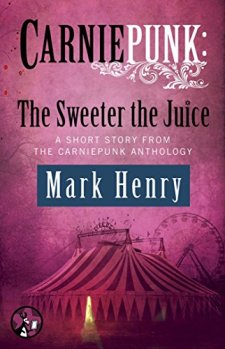 Carniepunk: The Sweeter the Juice by Mark Henry| wearewordnerds.com