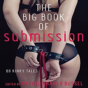 The Big Book of Submission: 69 Kinky Tales | [Rachel Kramer Bussel - editor]