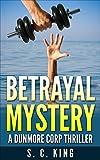 Betrayal Mystery (A Dunmore Corp Thriller)