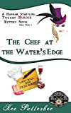 The Chef at the Water's Edge: A Hannah Starvling Twilight Cozy Murder Mystery Novel