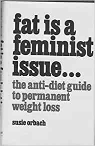 Fat is a feminist issue: The anti-diet guide to permanent