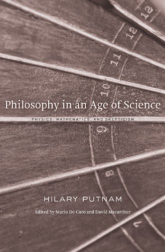 Hilary Putnam - Philosophy in an Age of Science: Physics, Mathematics, and Skepticism