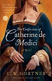 The Confessions of Catherine de Medici: A Novel