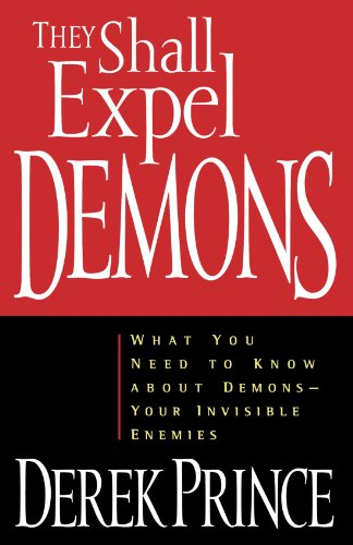 They Shall Expel Demons: What You Need to Know about Demons - Your Invisible Enemies: Derek Prince: 9780800792602: Amazon.com: Books