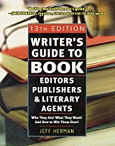 Writer's Guide to Book Editors, Publishers, and Literary Agents: Who They Are! What They Want! and How to Win Them Over! (13th Edition)