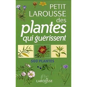 Petit Larousse des plantes qui guérissent : 500 plantes