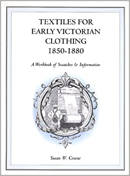 Textiles for Early Victorian Clothing: 1850-1880: Susan W