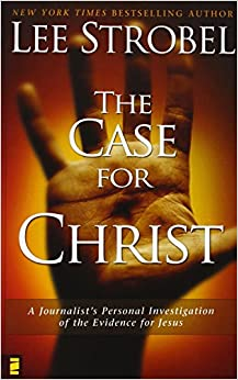 The Case for Christ: A Journalist's Personal Investigation of the Evidence for Jesus: Lee Strobel: 9780310209300: Amazon.com: Books