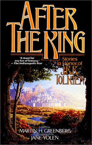 After the King: Stories In Honor of J.R.R. Tolkien</em> edited by Martin H. Greenberg