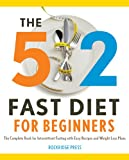 The 5:2 Fast Diet for Beginners: The Complete Book for Intermittent Fasting with Easy Recipes and Weight Loss Plans