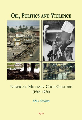 Oil, Politics and Violence: Nigeria's Military Coup Culture 1966-1976