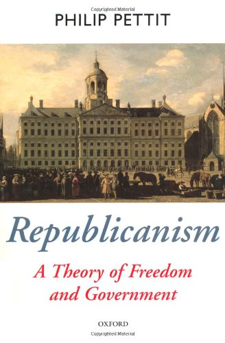 Republicanism, A Theory of Freedom and Government by Philip Pettit